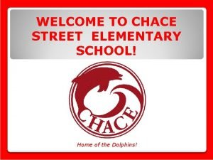 WELCOME TO CHACE STREET ELEMENTARY SCHOOL Home of