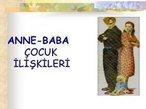 ANNEBABA OCUK LKLER ANNE ve BABA TUTUMLARI Anne
