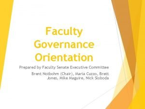 Faculty Governance Orientation Prepared by Faculty Senate Executive
