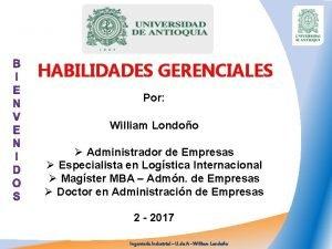 HABILIDADES GERENCIALES Por William Londoo Administrador de Empresas