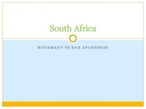 South Africa MOVEMENT TO END APARTHEID African National