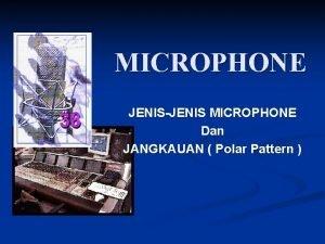 MICROPHONE JENISJENIS MICROPHONE Dan JANGKAUAN Polar Pattern MICROPHONE