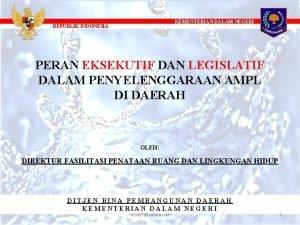KEMENTERIAN DALAM NEGERI REPUBLIK INDONESIA PERAN EKSEKUTIF DAN