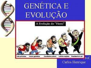 GENTICA E EVOLUO Prof Carlos Henrique GENTICA E