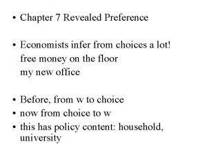 Chapter 7 Revealed Preference Economists infer from choices