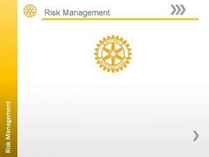 Risk Management Risk Management RISK MANAGEMENT MANUAL ROTARY