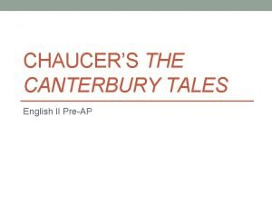 CHAUCERS THE CANTERBURY TALES English II PreAP I