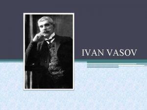 IVAN VASOV Ivan Mintschov Vasov ist ein klassischer