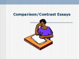 ComparisonContrast Essays What is a ComparisonContrast Essays n