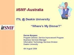 it SMFAustralia ITIL Deakin University Wheres My Dinner