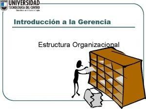 Introduccin a la Gerencia Estructura Organizacional Estructura Organizacional