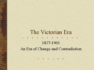 The Victorian Era 1837 1901 An Era of