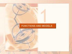 1 FUNCTIONS AND MODELS FUNCTIONS AND MODELS The
