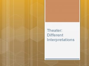Theater Different Interpretations INTRODUCTION Some theater is timeless