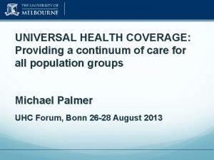 UNIVERSAL HEALTH COVERAGE Providing a continuum of care