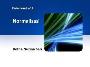 Pertemuan ke13 Normalisasi Betha Nurina Sari Normalisasi Normalisasi