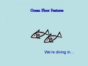 Ocean Floor Features Were diving in Ocean Floor