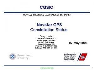 CGSIC HONORRESPECTDEVOTION TO DUTY Navstar GPS Constellation Status