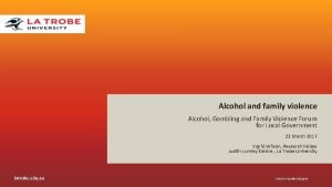 Alcohol and family violence Alcohol Gambling and Family