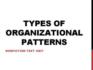 TYPES OF ORGANIZATIONAL PATTERNS NONFICTION TEXT UNIT ORGANIZATIONAL