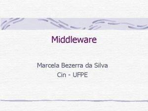 Middleware Marcela Bezerra da Silva Cin UFPE Roteiro