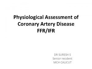Physiological Assessment of Coronary Artery Disease FFRIFR DR
