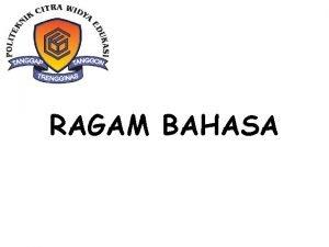RAGAM BAHASA Berdasarkan kedudukan dan fungsinya bahasa Indonesia
