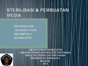 STERILISASI PEMBUATAN MEDIA DWI ROSIYANA 135100307111018 KELOMPOK 4