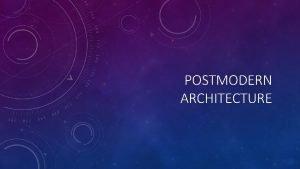 POSTMODERN ARCHITECTURE MODERNIST ARCHITECTURE Modern architecture or modernist
