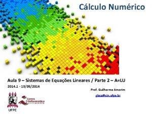 Clculo Numrico Aula 9 Sistemas de Equaes Lineares