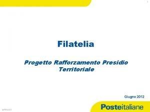 1 Filatelia Progetto Rafforzamento Presidio Territoriale Giugno 2012