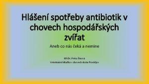 Hlen spoteby antibiotik v chovech hospodskch zvat Aneb