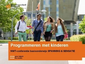 Programmeren met kinderen NWTconferentie basisonderwijs SPANNING SENSATIE Groningen