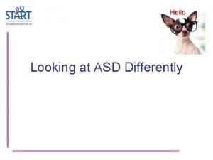Looking at ASD Differently Looking at ASD Differently