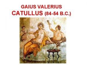 GAIUS VALERIUS CATULLUS 84 54 B C Catullus