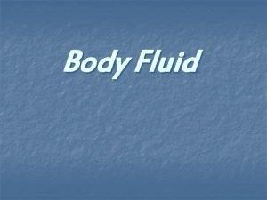 Body Fluid Body fluid n The total body