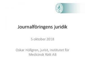 Journalfringens juridik 5 oktober 2018 Oskar Hllgren jurist