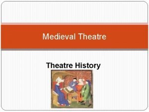 Medieval Theatre History Medieval Theatre Often called The