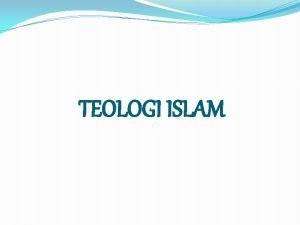 TEOLOGI ISLAM DEFINISI TEOLOGI ISLAM Secara etimologi teologi