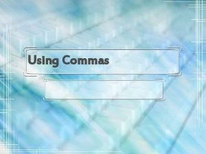 Using Commas Use Commas in Lists Use commas