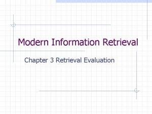 Modern Information Retrieval Chapter 3 Retrieval Evaluation The