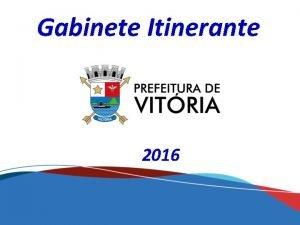 Gabinete Itinerante 2016 Apresentao das Demandas por Regio