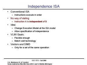 Independence ISA Conventional ISA Instructions execute in order