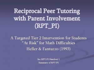 Reciprocal Peer Tutoring with Parent Involvement RPTPI A
