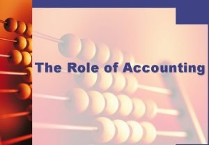 The Role of Accounting What is accounting Accounting