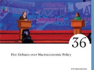2007 Thomson SouthWestern Five Debates over Macroeconomic Policy