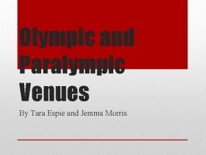 Olympic and Paralympic Venues By Tara Espie and