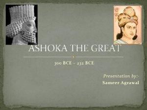 ASHOKA THE GREAT 300 BCE 232 BCE Presentation