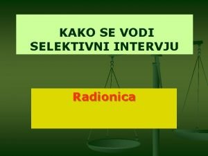 KAKO SE VODI SELEKTIVNI INTERVJU Radionica Intervju kao