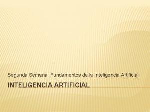 Segunda Semana Fundamentos de la Inteligencia Artificial INTELIGENCIA